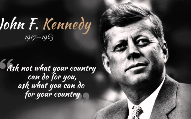 """Ask Not What Your Country Can Do for You but What You Can Do for Your Country"" – John F. Kennedy."